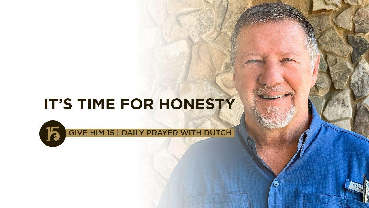 It's Time for Honesty | Give Him 15: Daily Prayer with Dutch | June 24